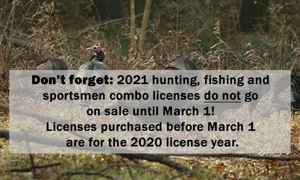Don't forget: 2021 hunting, fishing and sportsmen combo licenses do not go on sale until March 1