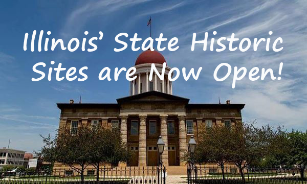 Illinois' State Historic Sites are now open!