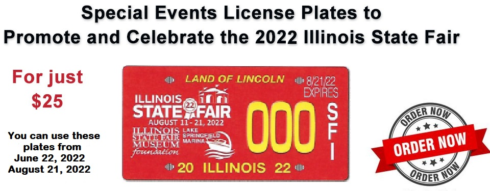 The Illinois State Fair Museum Foundation in cooperation with the Illinois State Fair is offering Special Event License Plates to promote and celebrate the 2021 Illinois State Fair. These plates as pictured above can be displayed on passenger vehicles, B-